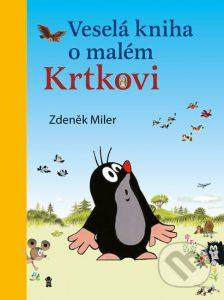 POZRIEŤ UKÁŽKU Veselá kniha o malém Krtkovi Zdeněk Miler